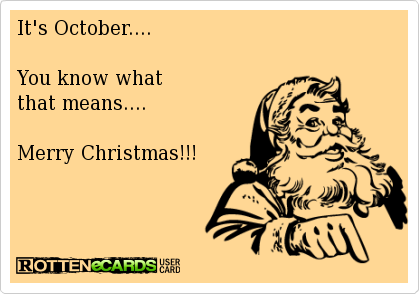 It S October You Know What That Means Merry Christmas Ecards Funny Funny Cards Just For Laughs