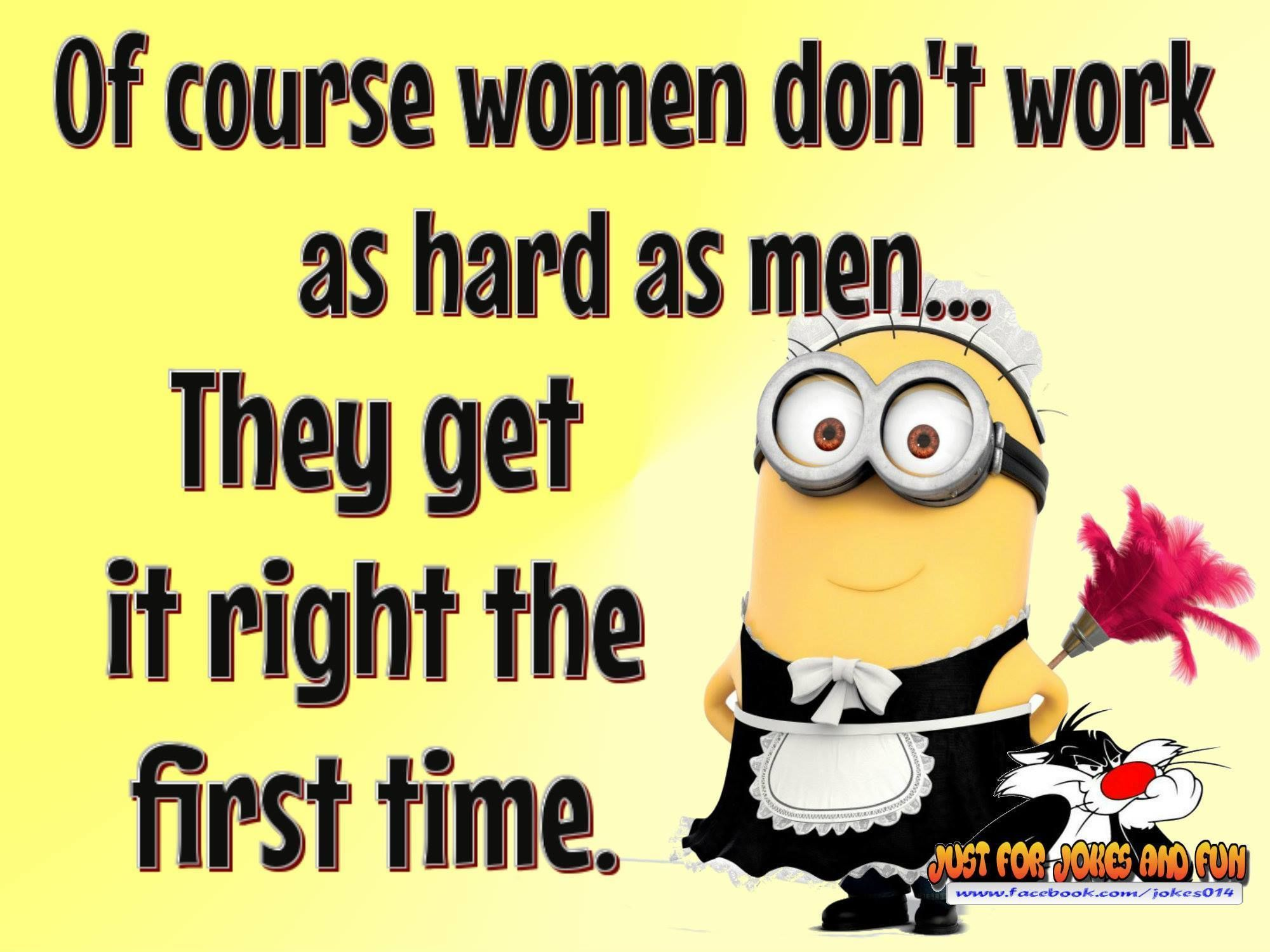 Women Dpnt Work As Hard As Men Because They Get It Right The First Time funny quotes quote crazy funny quote funny quotes funny sayings best quotes women