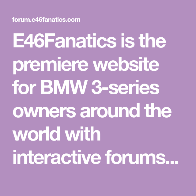 E46Fanatics is the premiere website for BMW 3series