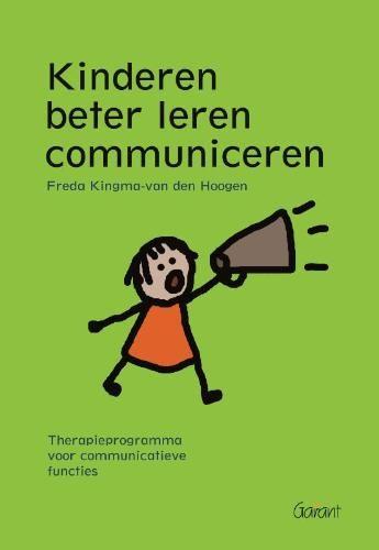 Freda Kingma-van den Hoogen. Kinderen beter leren communiceren. Therapieprogramma voor communicatieve functies. Plaats: 464 KING.