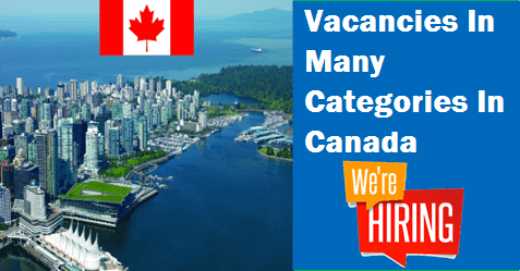 Vacancies In Many Categories In Canada Canada Great Places Many