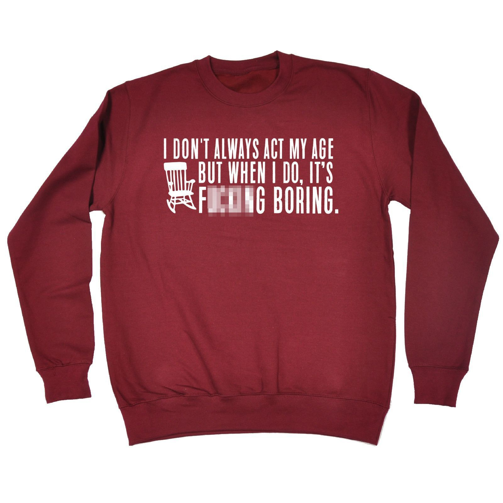 123t USA I Don't Always Act My Age F**king Boring Funny Sweatshirt