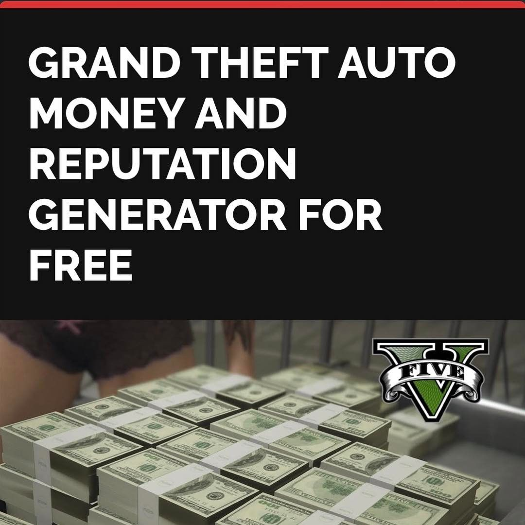 Grand theft auto money and reputation generator for free