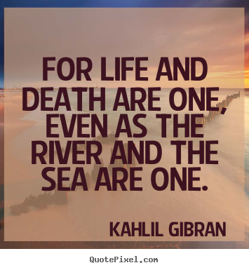 Quotes About Death And Life Unique Kahlil Gibran Quotes  For Life And Death Are One Even As The