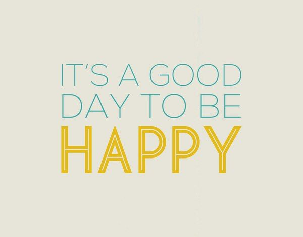 It's good day to be happy! - Motivational Quote