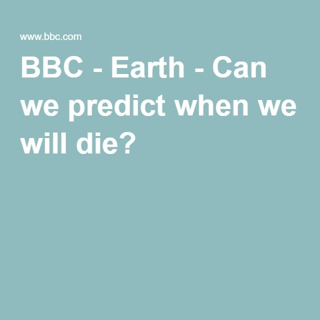 BBC - Earth - Can we predict when we will die?