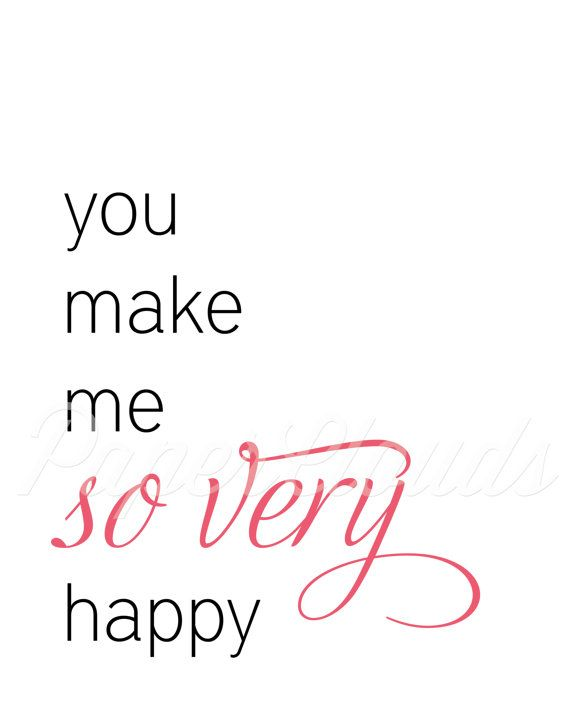 You Make Me So Very Happy Print Would Be So Cute In A Bedroom You Make Me Happy 11x14 Print Happy