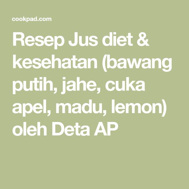 Resep Jus Diet Kesehatan Bawang Putih Jahe Cuka Apel Madu Lemon Oleh Deta Ap Resep Jahe Diet Cuka
