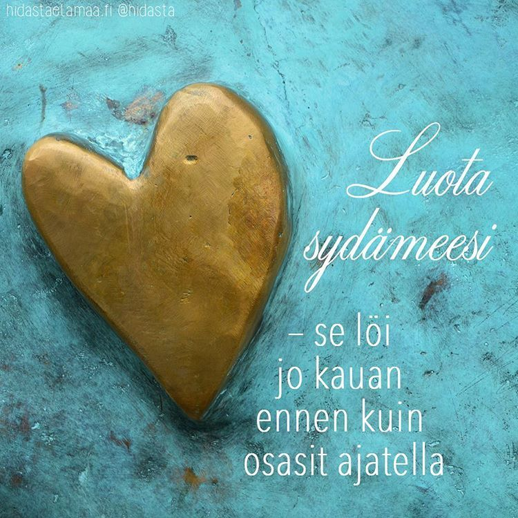 Uskalla luottaa sydämesi ääneen.  #luotasydämeesi #sydämenääni #sydän #kuuntelesydäntäsi #sisäinenviisaus #rakkaus