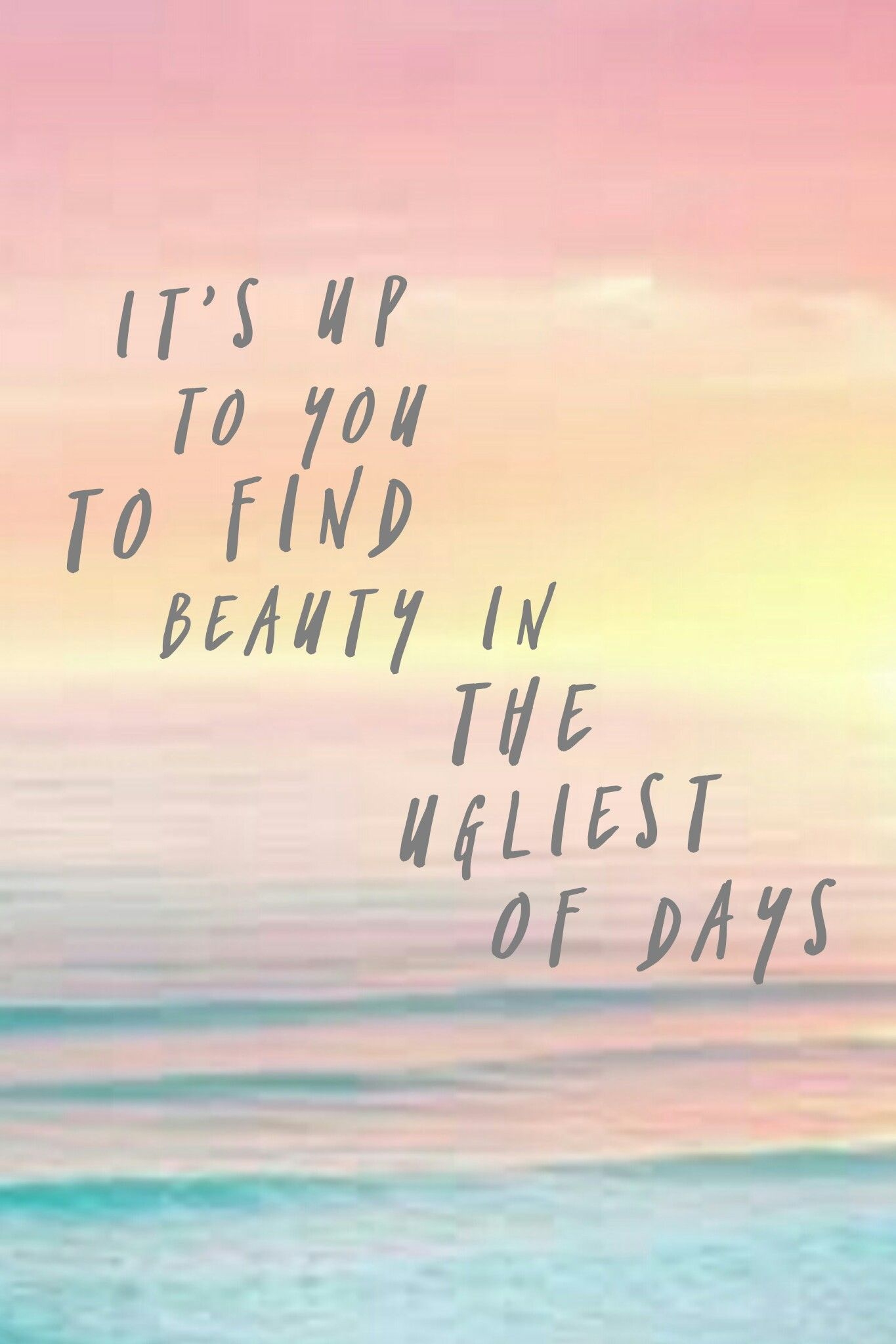Quote It S Up To You To Find Beauty In The Ugliest Of Days Find Beauty Day Quotes