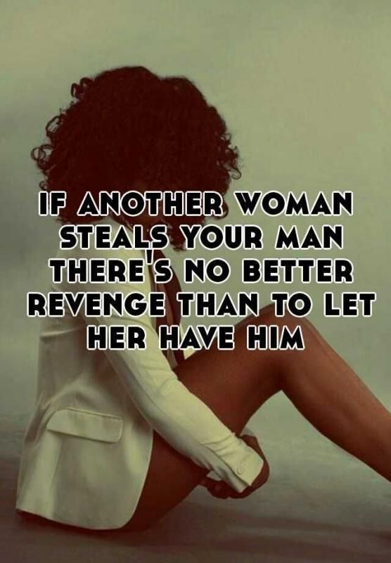 If another woman steals your man there's no better revenge than to let her have him Picture Quote #1