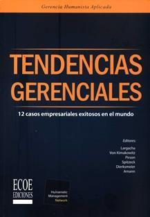 Tendencias gerenciales : 12 casos empresariales exitosos en el mundo / editores, Carlos Largacha Martínez ... [et al.]. HD 38.2 T3