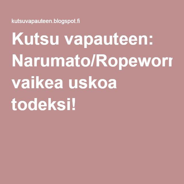 Kutsu vapauteen: Narumato/Ropeworm- vaikea uskoa todeksi!