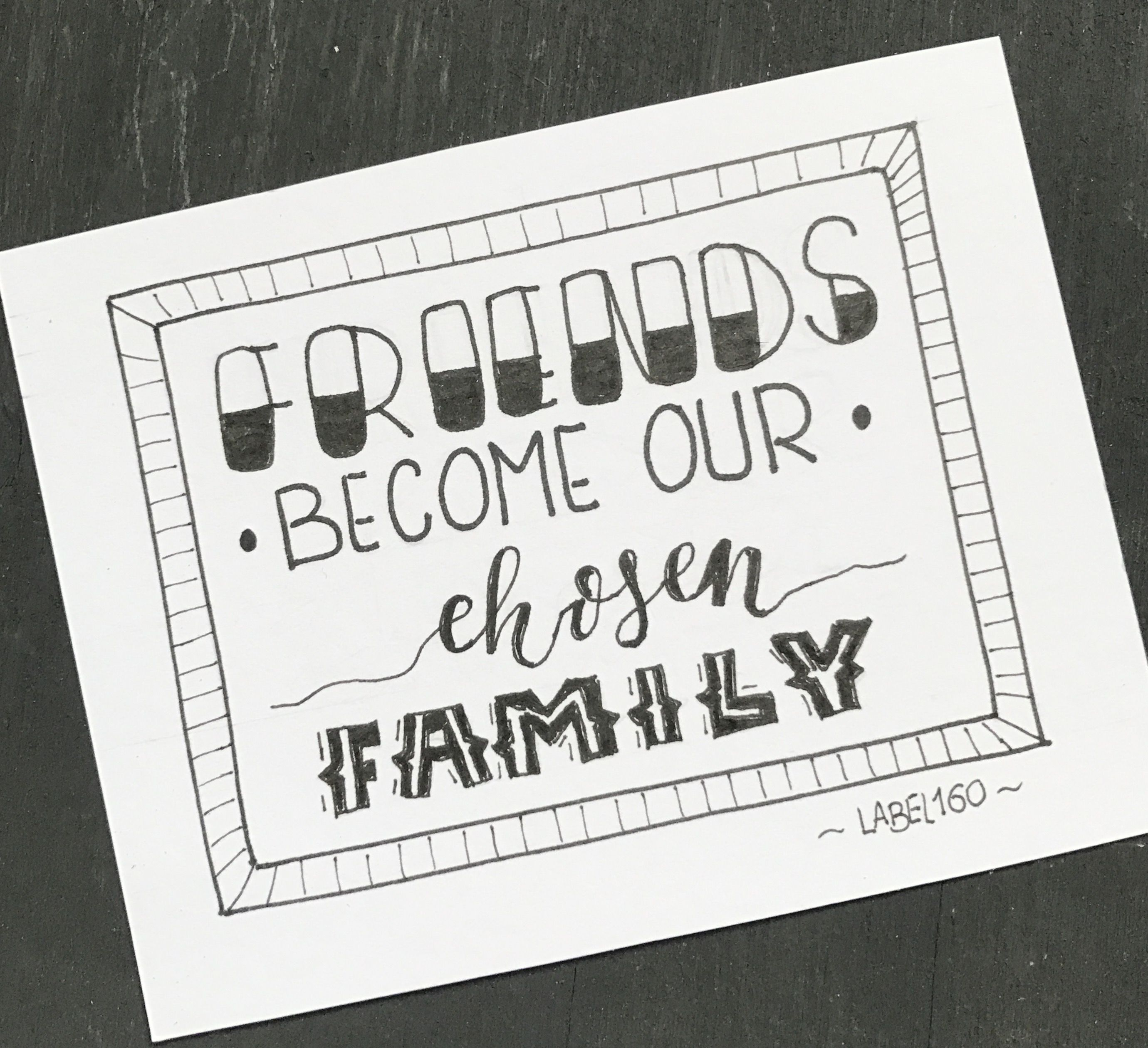 friends become our chosen family hand lettering hand. Black Bedroom Furniture Sets. Home Design Ideas