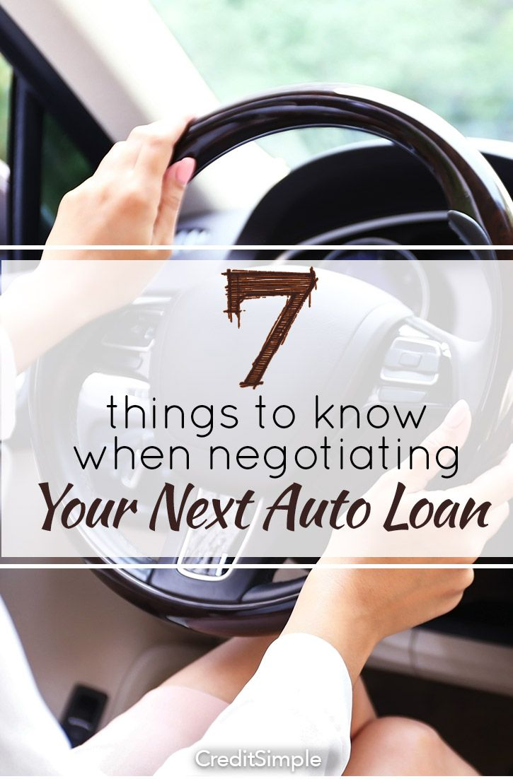 7 Things To Know When Negotiating Your Next Auto Loan Car Loans Loan Negotiation