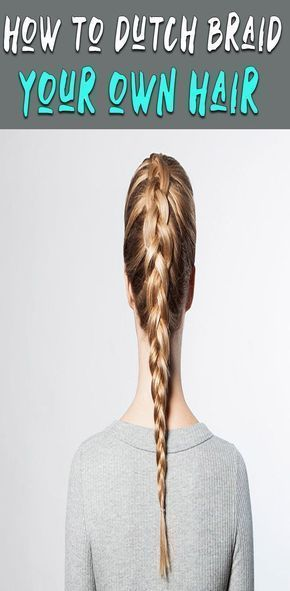 Hottest Pics how to dutch braid your own hair for beginners Ideas How To Dutc Hottest Pics how to dutch braid your own hair for beginners Ideas How To Dutc