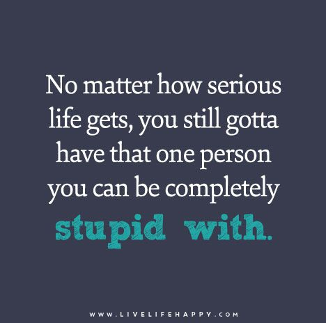 No Matter How Serious Life Gets, You Still Gotta Have That One Person You  Can