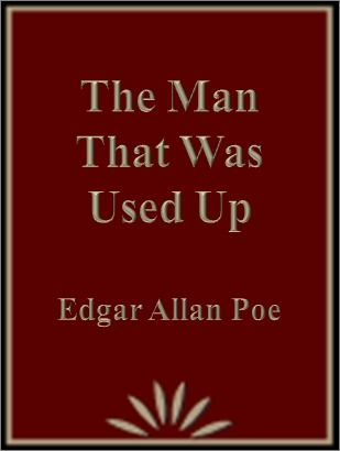 The Man that was Used Up by Edgar Allan Poe (1/26/14) 4 out of 5 stars
