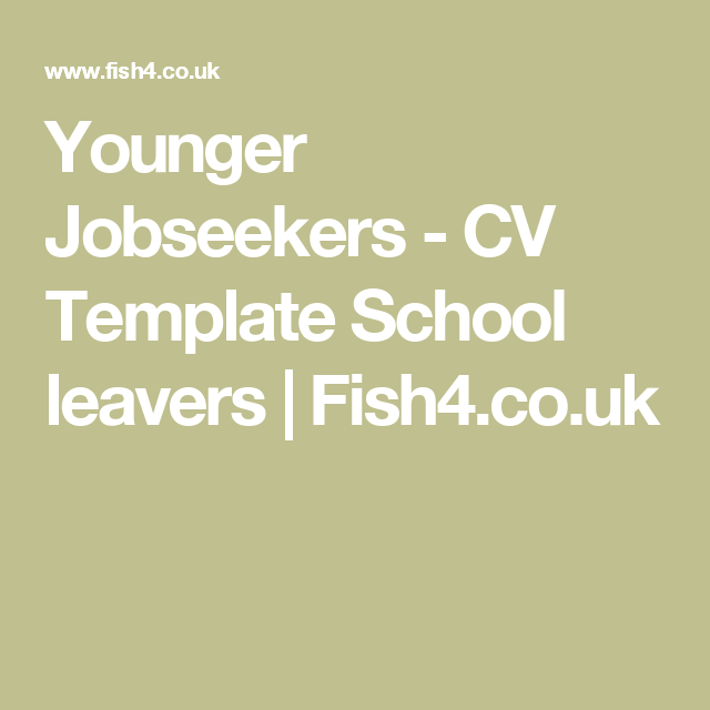 Younger jobseekers cv template school leavers fish4 younger jobseekers cv template school leavers fish4 yelopaper Choice Image