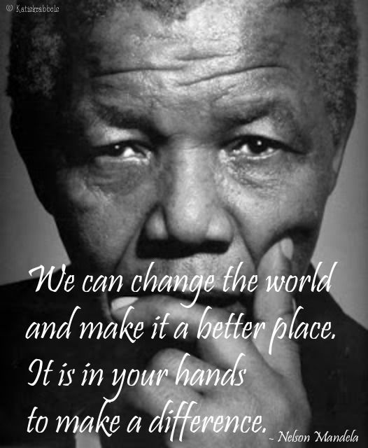 Nelson Mandela quote... R*I*P* to one of the greatest