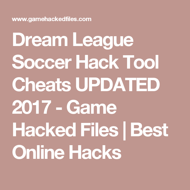 Dream League Soccer Hack Tool Cheats UPDATED 2017 - Game Hacked Files | Best Online Hacks