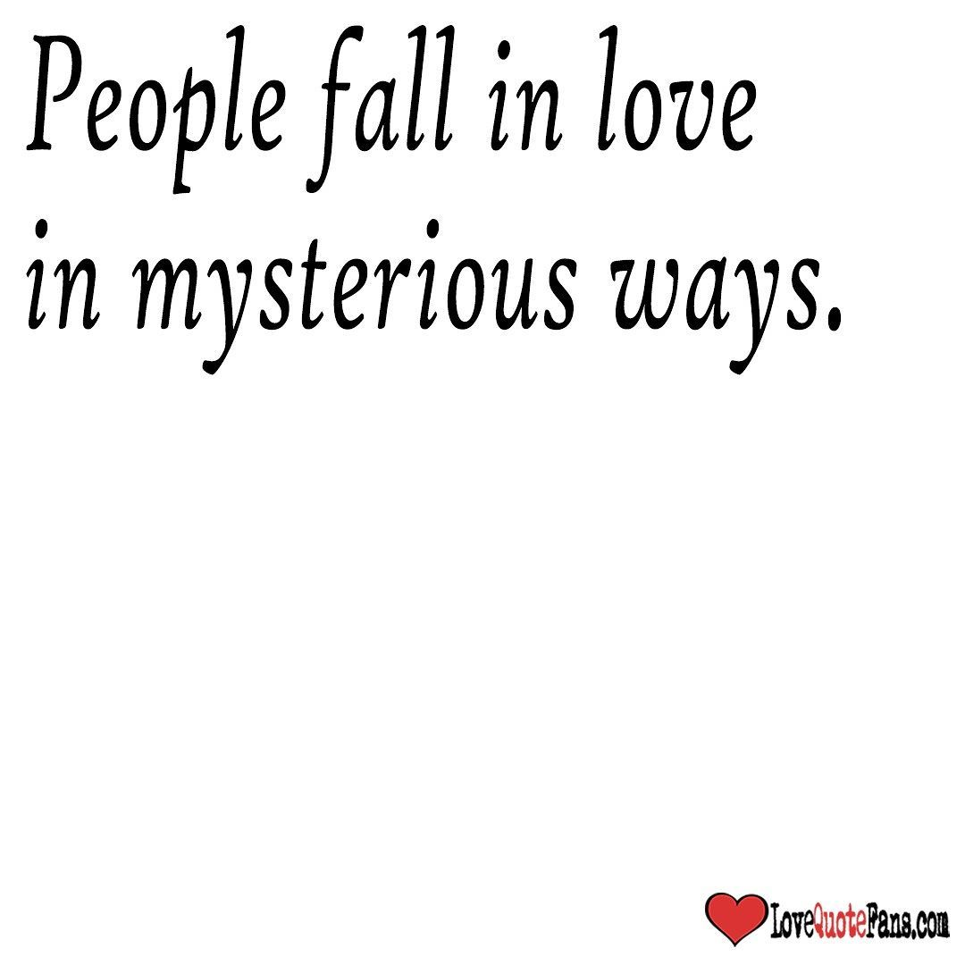 People fall in love in mysterious ways love quote