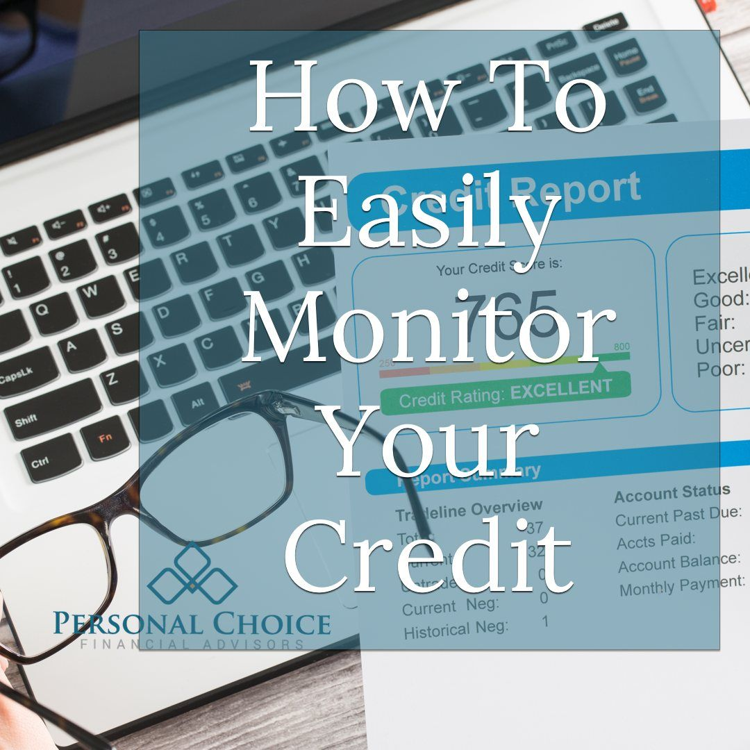 How To Easily Monitor Your Credit Credit Monitoring Good Credit