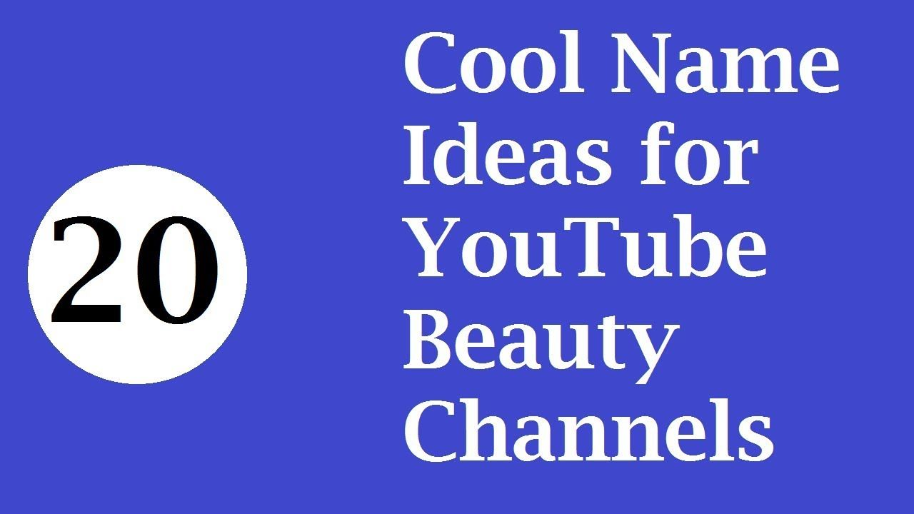 2fb0f6e8d 20 Cool Name Ideas for YouTube Beauty Channels