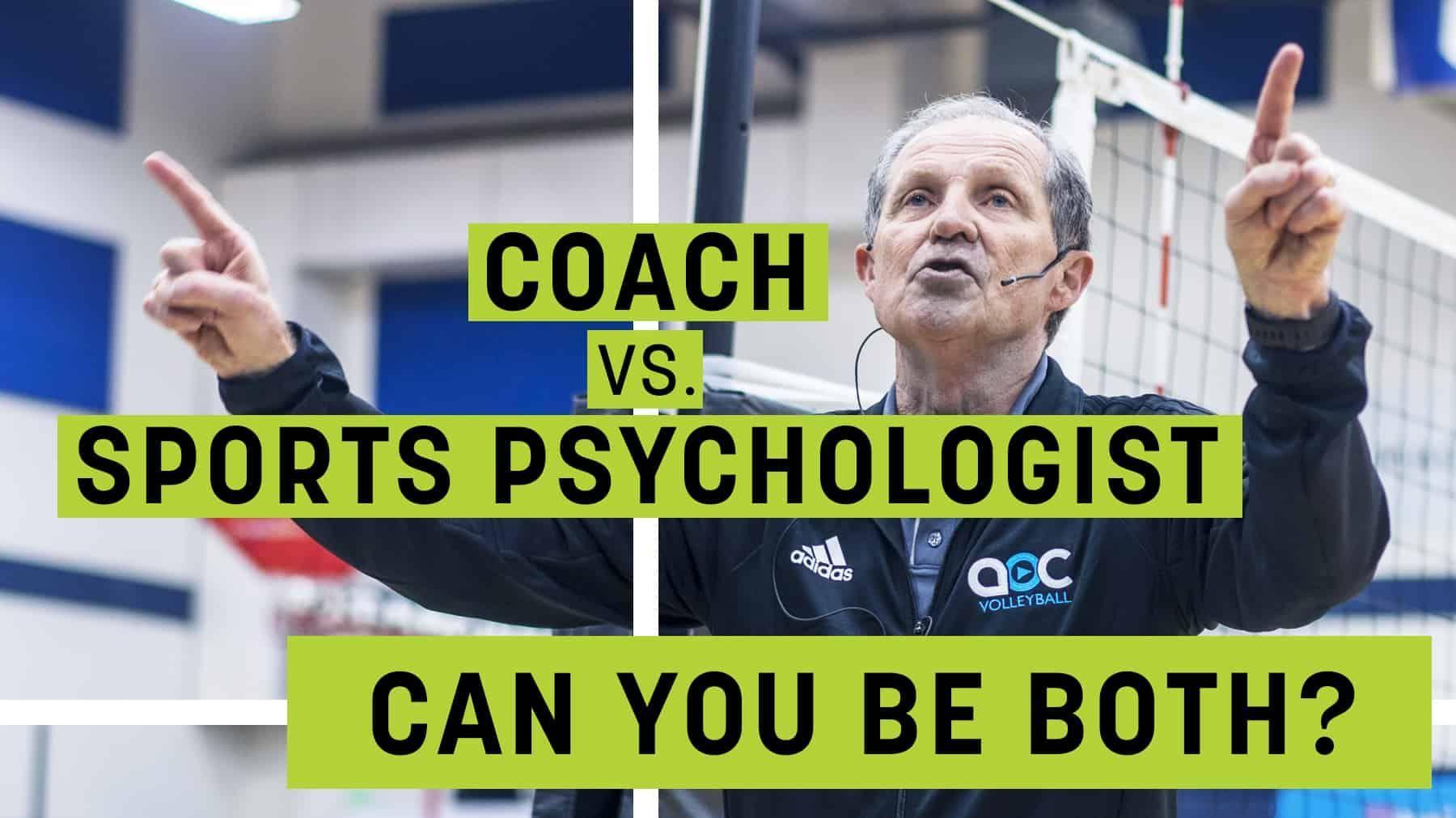 Coach vs. sports psychologist Can you be both Coaching