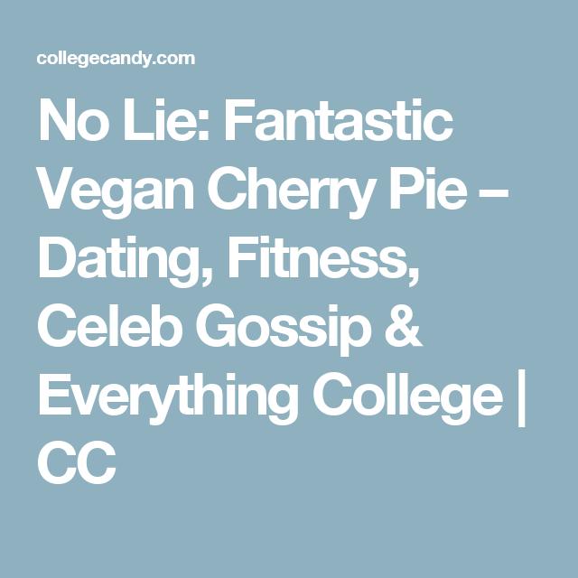 No Lie: Fantastic Vegan Cherry Pie – Dating, Fitness, Celeb Gossip & Everything College | CC