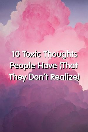10 Toxic Thoughts People Have That They Dont Realize by superrelationxyz 10 Toxic Thoughts People Have That They Dont Realize by superrelationxyz
