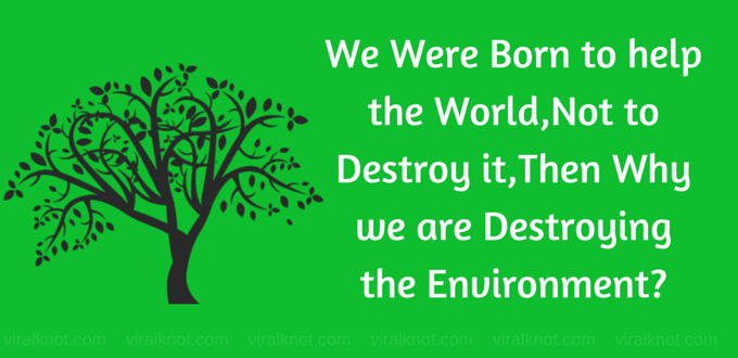 We Were Born To Help Not Destroy #saveenvironment
