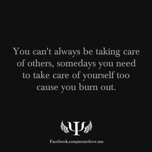 psych-quotes: You can't always be taking care of others ...