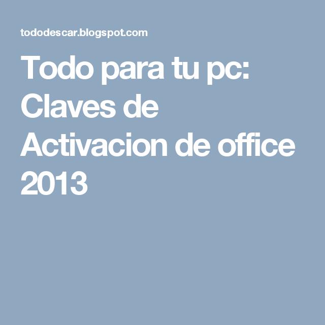 Todo Para Tu Pc Claves De Activacion De Office 2013