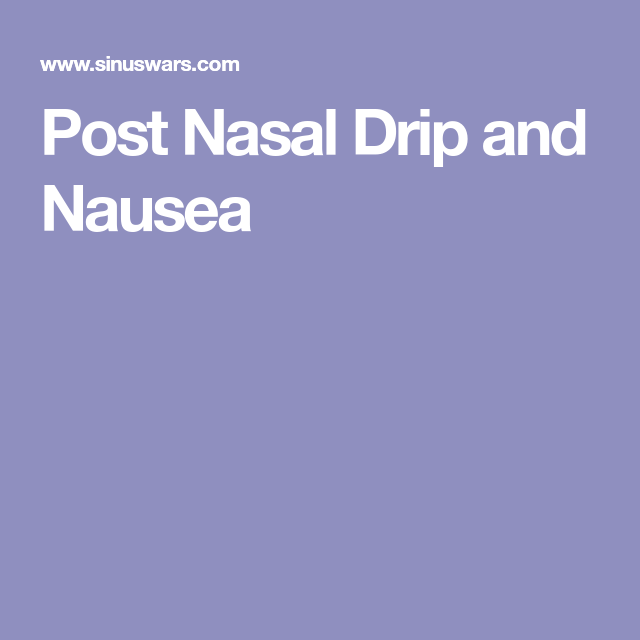 Nausea, Dripping, Sinus Drainage