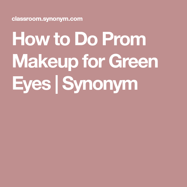 How To Do Prom Makeup For Green Eyes Synonym Amethysts