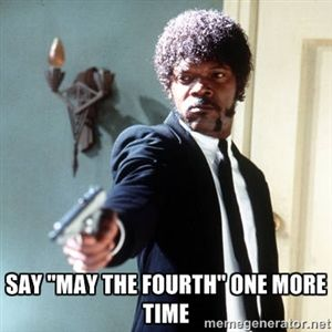 Say May The Fourth One More Time Samuel L Jackson Pulp Fiction
