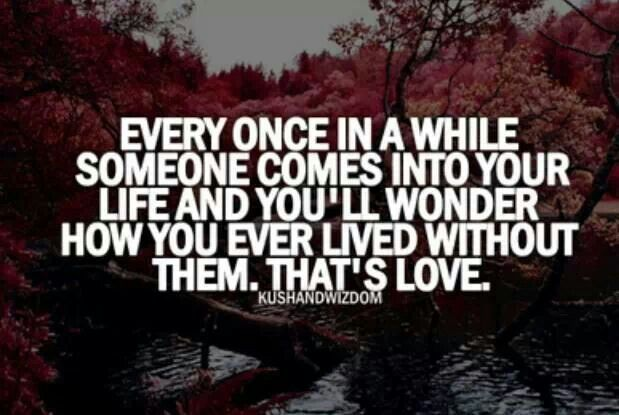 Where Were You My Whole Life Quotes Love Quotes Valentine Quotes