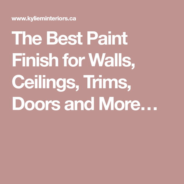 The Best Paint Finish For Walls Ceilings Trims Doors And