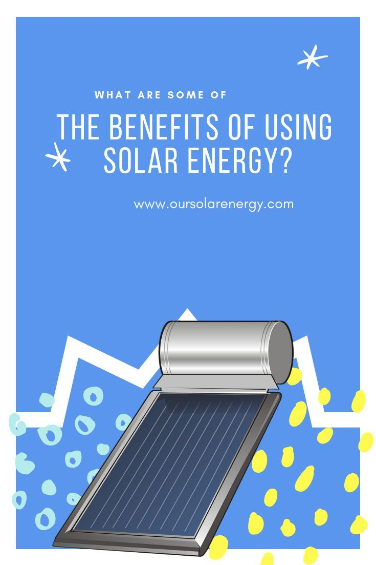 Your renewable energy question What are some of the benefits of using solar ene