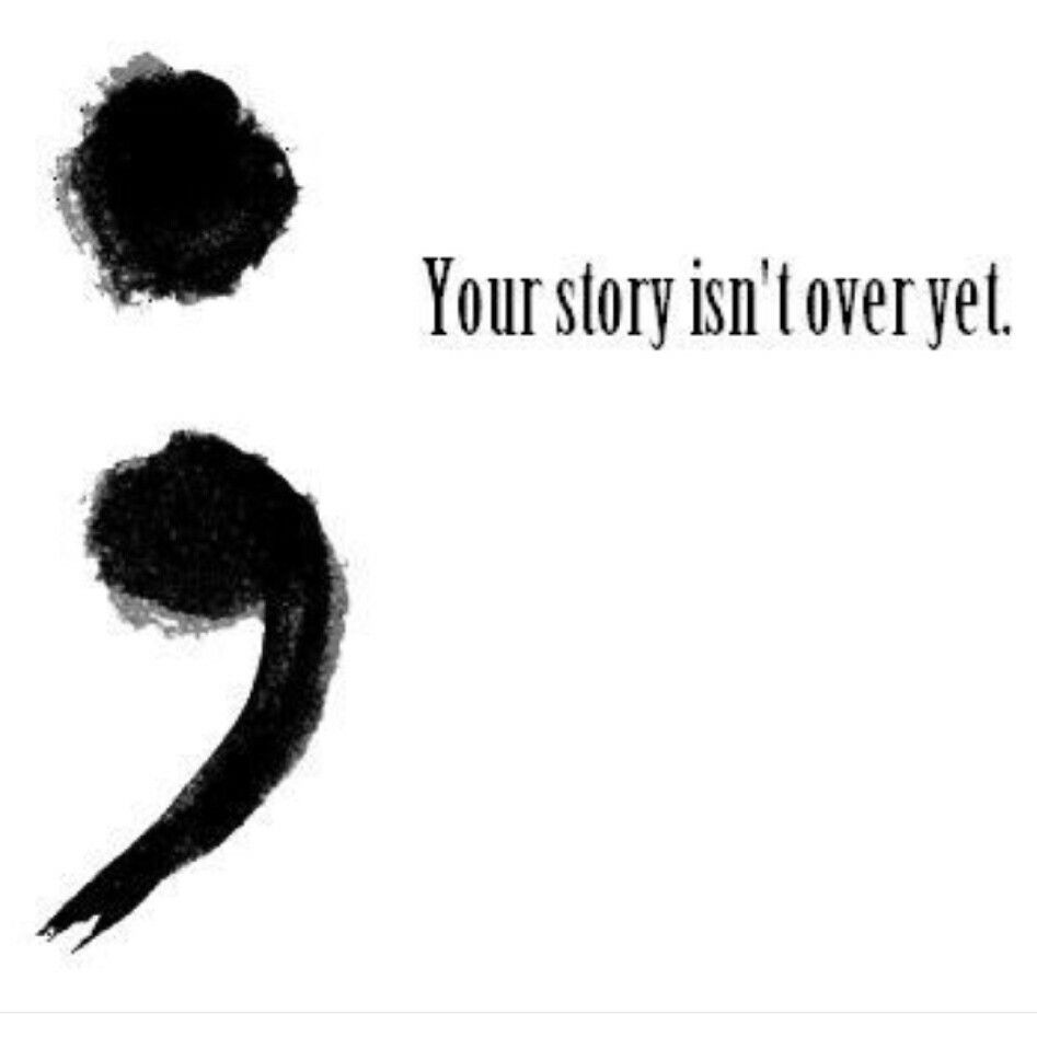 Semicolon Quote I Have A Semicolon Tattooi Love Everything That It Stands For