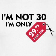 Jeg Er Ikke 30 Jeg Er Kun 29 99 Plus Skat T Shirt Spreadshirt 30 Ars Fodselsdag Fodselsdag Jubilaeum