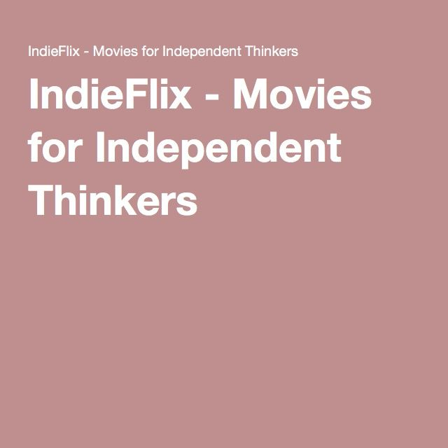 Indieflix Movies For Independent Thinkers Movies Thinker Connecting People