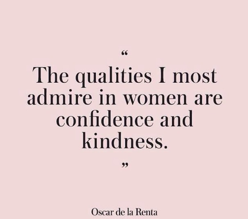 Confident Women Quotes The Qualities I Most Admire In Women Are Confidence And Kindness