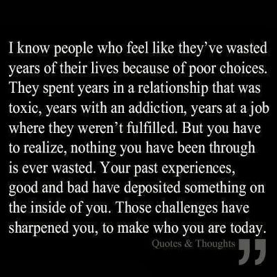 your past experiences, good and bad have deposited something on the inside of you..