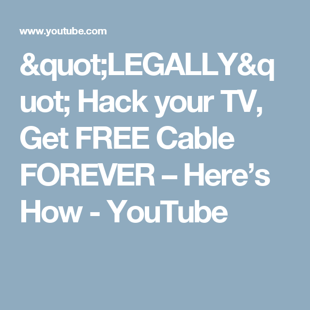 Quot Legally Quot Hack Your Tv Get Free Cable Forever Here S How Youtube Youtube Cable Cable Bill