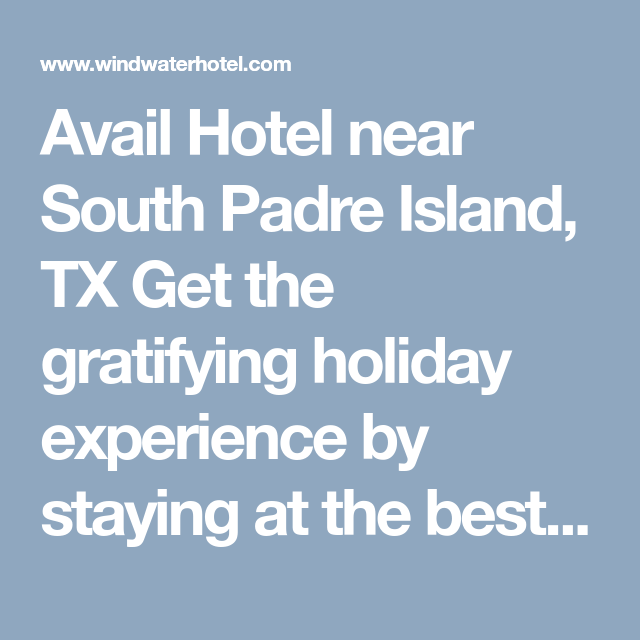 Avail Hotel Near South Padre Island Tx Get The Gratifying Holiday