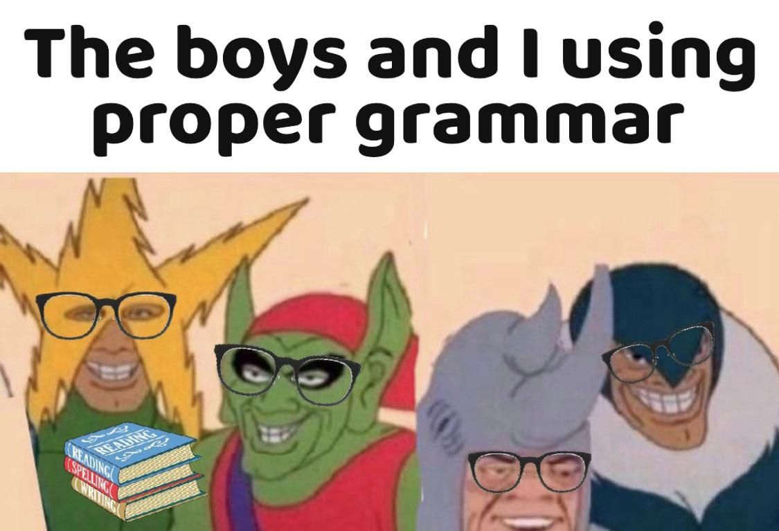50 'Me and The Boys' Memes For You To Look At With The ...