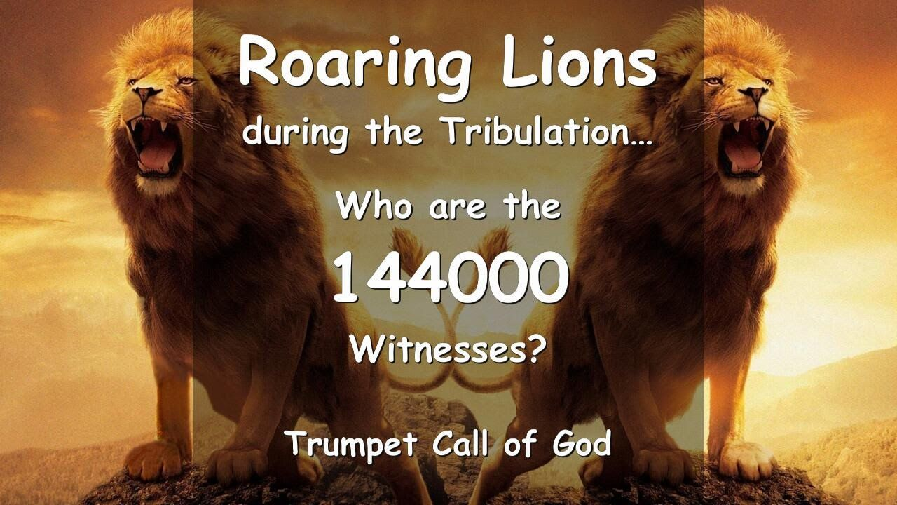 THE 144000 WITNESSES    Roaring Lions during the Tribulation