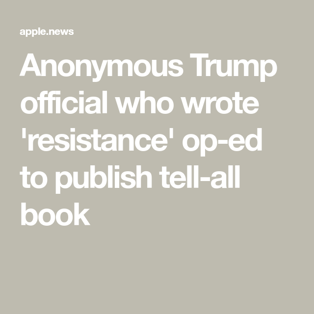 Anonymous Trump Official Who Wrote Resistance Op Ed To Publish Tell All Book Los Angeles Times Writing Trump Opinion Column